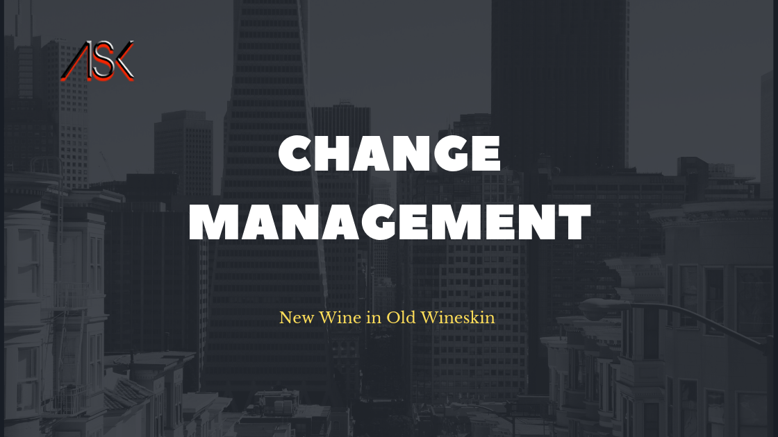 Change Management: New Wine In Old Wineskin